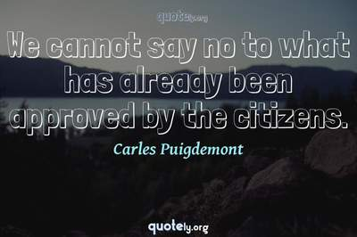 Photo Quote of We cannot say no to what has already been approved by the citizens.