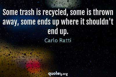 Photo Quote of Some trash is recycled, some is thrown away, some ends up where it shouldn't end up.