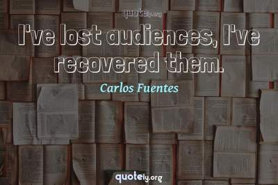 Photo Quote of I've lost audiences, I've recovered them.