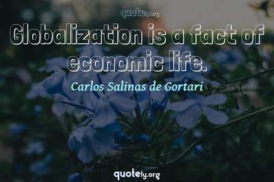 Photo Quote of Globalization is a fact of economic life.