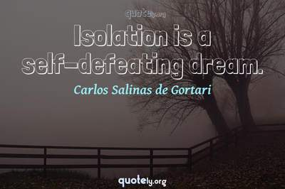 Photo Quote of Isolation is a self-defeating dream.