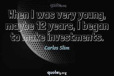 Photo Quote of When I was very young, maybe 12 years, I began to make investments.
