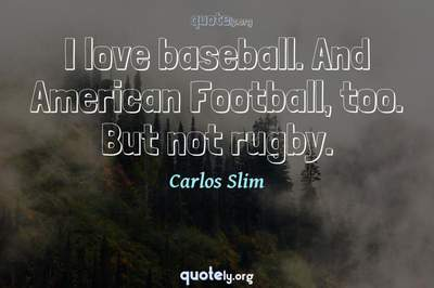 Photo Quote of I love baseball. And American Football, too. But not rugby.