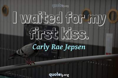 Photo Quote of I waited for my first kiss.