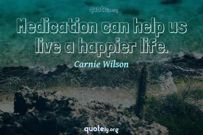 Photo Quote of Medication can help us live a happier life.