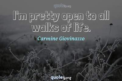 Photo Quote of I'm pretty open to all walks of life.