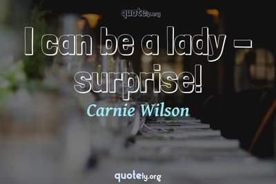 Photo Quote of I can be a lady - surprise!