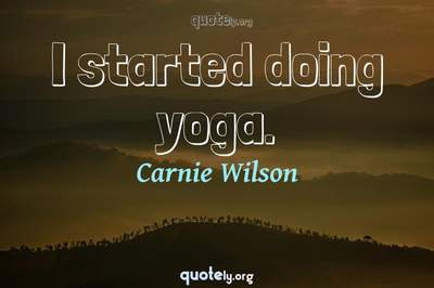 Photo Quote of I started doing yoga.