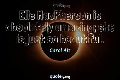 Photo Quote of Elle MacPherson is absolutely amazing; she is just so beautiful.