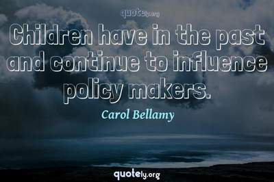 Photo Quote of Children have in the past and continue to influence policy makers.