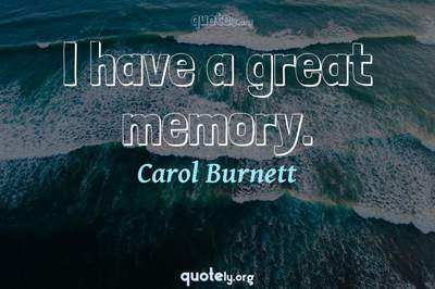 Photo Quote of I have a great memory.