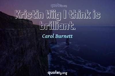 Photo Quote of Kristin Wiig I think is brilliant.