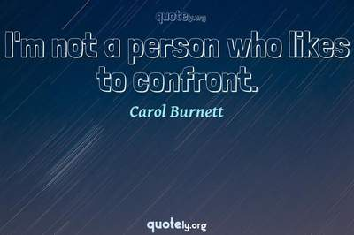 Photo Quote of I'm not a person who likes to confront.