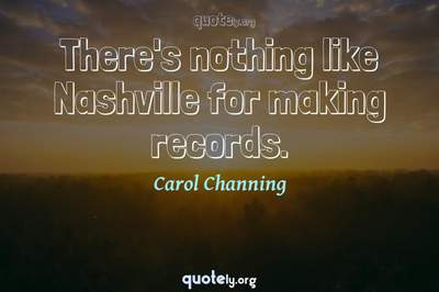 Photo Quote of There's nothing like Nashville for making records.