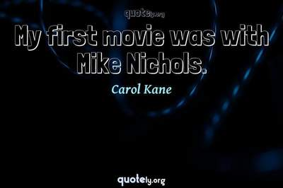Photo Quote of My first movie was with Mike Nichols.