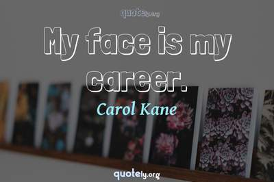 Photo Quote of My face is my career.