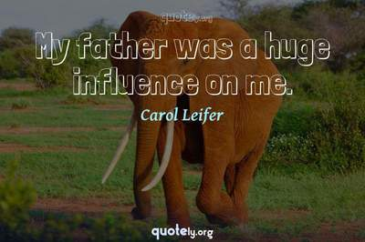Photo Quote of My father was a huge influence on me.