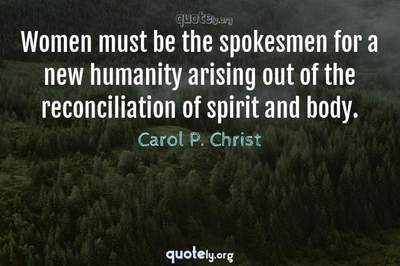 Photo Quote of Women must be the spokesmen for a new humanity arising out of the reconciliation of spirit and body.