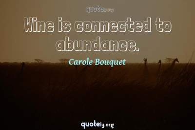 Photo Quote of Wine is connected to abundance.