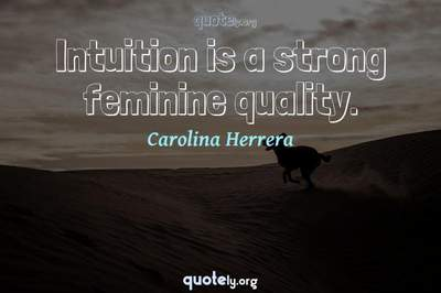 Photo Quote of Intuition is a strong feminine quality.