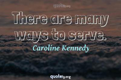 Photo Quote of There are many ways to serve.
