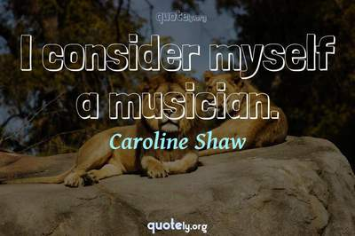 Photo Quote of I consider myself a musician.