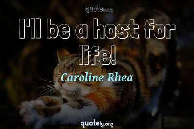 Photo Quote of I'll be a host for life!