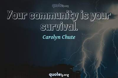 Photo Quote of Your community is your survival.