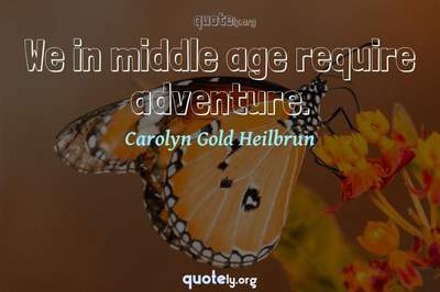 Photo Quote of We in middle age require adventure.