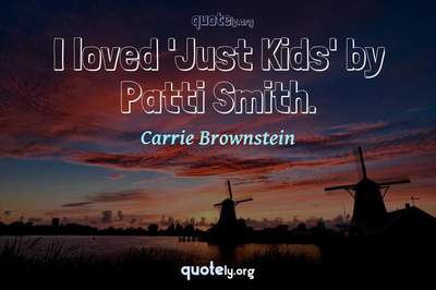 Photo Quote of I loved 'Just Kids' by Patti Smith.