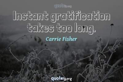 Photo Quote of Instant gratification takes too long.