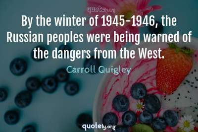 Photo Quote of By the winter of 1945-1946, the Russian peoples were being warned of the dangers from the West.