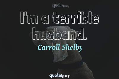 Photo Quote of I'm a terrible husband.