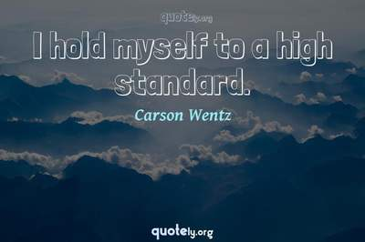 Photo Quote of I hold myself to a high standard.