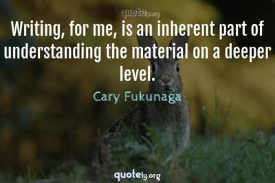 Photo Quote of Writing, for me, is an inherent part of understanding the material on a deeper level.