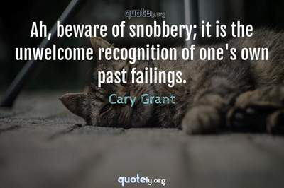 Photo Quote of Ah, beware of snobbery; it is the unwelcome recognition of one's own past failings.