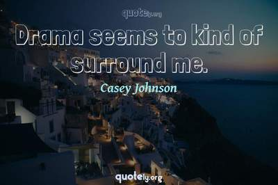 Photo Quote of Drama seems to kind of surround me.