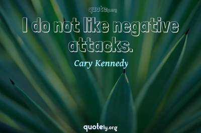 Photo Quote of I do not like negative attacks.