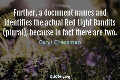 Photo Quote of Further, a document names and identifies the actual Red Light Bandits (plural), because in fact there are two.