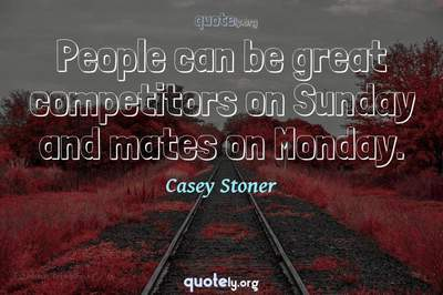 Photo Quote of People can be great competitors on Sunday and mates on Monday.