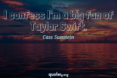 Photo Quote of I confess I'm a big fan of Taylor Swift.