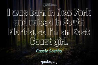 Photo Quote of I was born in New York and raised in South Florida, so I'm an East Coast girl.