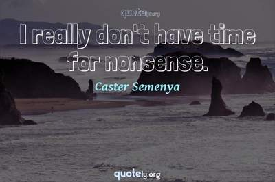 Photo Quote of I really don't have time for nonsense.