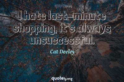 Photo Quote of I hate last-minute shopping, it's always unsuccessful.