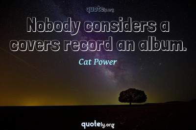 Photo Quote of Nobody considers a covers record an album.