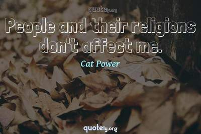 Photo Quote of People and their religions don't affect me.