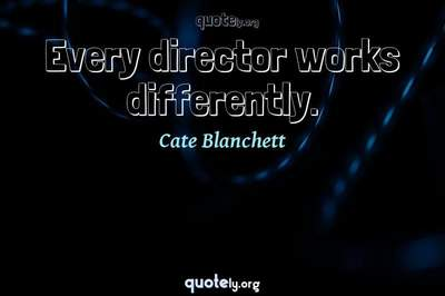 Photo Quote of Every director works differently.