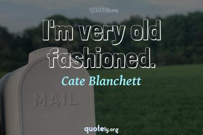 Photo Quote of I'm very old fashioned.