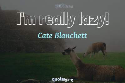 Photo Quote of I'm really lazy!