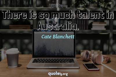 Photo Quote of There is so much talent in Australia.